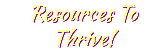 Resources To Thrive!